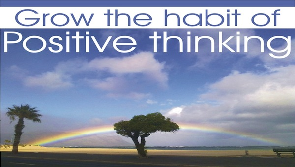 Grow the habit of positive thinking.